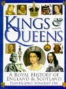 Kings and Queens : A Royal History of England and Scotland