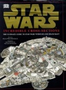 Star Wars : Incredible Cross-Sections : The Ultimate Guide to Star Wars Vehicles and Spacecraft