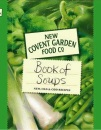 New Covent Garden Food Co. Book of Soups: New, Old and Odd Recipes