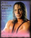 Bret 'Hitman' Hart: The Best There Is, the Best There Was, the Best There Ever Will Be