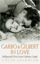 Garbo and Gilbert In Love: Hollywood's First Great Celebrity Couple