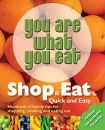 You Are What You Eat: Shop, Eat. Quick and Easy (You Are What You Eat)