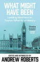 What Might Have Been?: Imaginary History from Twelve Leading Historians (Phoenix Paperback Series)