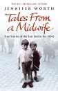 Tales from a Midwife: True Stories of the East End in the 1950s