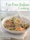 The Fat Free Italian Cookbook: The Best-ever Step-by-step Collection of Over 150 Authentic, Delicious Low Fat Recipes for Healthy Eating (Cookery)
