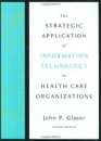 The Strategic Application of Information Technology in Health Care Organizations (Jossey-Bass Health Series)