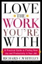 Love the Work You're with: Find the Job You Always Wanted Without Leaving the One You Have