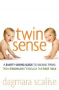 Twin Sense: A Sanity-Saving Guide to Raising Twins - From Pregnancy Through the First Year