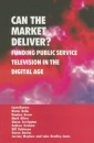 Can the Market Deliver?: Funding Public Service Television in the Digital Age