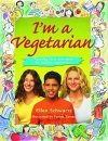 I'm a Vegetarian: Amazing Facts and Ideas for Healthy Vegetarians