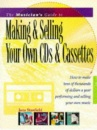 The Musician's Guide to Making and Selling Your Own CDs and Cassettes