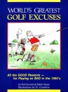 World's Greatest Golf Excuses: All the Good Reasons - For Playing So Bad in the 1990's