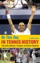 On This Day in Tennis History: A Day-by-Day Anthology of Historical Happenings: A Day-by-Day Anthology of Anecdotes and Historical Happenings