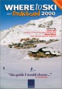 Where to Ski and Snowboard 2000: The 1, 000 Best Ski and Snowboard Resorts in the Alps, the Rockies and the Rest of the World