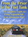 From the Fryer to the Fuel Tank: The Complete Guide to Using Vegetable Oil as an Alternative Fuel : The Complete Guide to Using Vegetable Oil as an ... C/- Bookmasters Pobox 388 Ashland Oh 44805