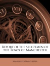 Report of the Selectmen of the Town of Manchester Volume 1857