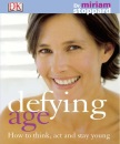 Defying Age: How to Think, Act and Stay Young