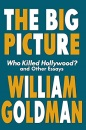 The Big Picture: Who Killed Hollywood and Other Essays