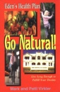Eden's Health Plan: Go Natural! : Live Long Enough to Fulful Your Destiny
