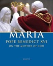 Maria: Pope Benedict XVI on the Mother of God
