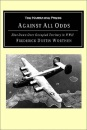 Against All Odds: Shot Down Over Occupied Territory in WWII