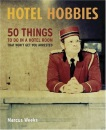 Hotel Hobbies: 50 Things to Do in a Hotel Room That Won't Get You Arrested