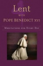 Lent with Pope Benedict XVI: Mediations for Every Day