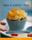 Baby and Toddler Food: Recipes and Practical Information for Feeding Babies and Toddlers (Food for Life)
