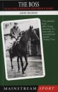 The Boss: The Life and Times of Horseracing Legend Gordon W.Richards (Mainstream sport)