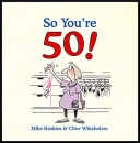 So You're 50: The Age You Never Thought You'd Reach