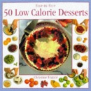 Low Calorie Desserts: 50 Mouth Watering and Healthy Recipes (Step-by-step)