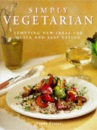 Simply Vegetarian: Tempting New Ideas for Quick and Easy Eating