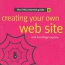 Creating Your Own Web Site (the.little.internet.guides)
