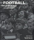 Football: Football: Extraordinary Images from 1900 to 1985 (Golden Age)