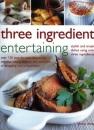 Three Ingredient Entertaining