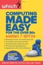 Computing Made Easy for the Over 50s: Windows 7 edition (Which?)
