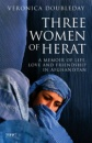 Three Women of Herat: A Memoir of Life, Love and Friendship in Afghanistan