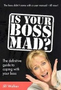 Is Your Boss Mad?: The Definitive Guide to Coping with Your Boss