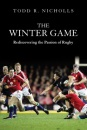 The Winter Game: Rediscovering the Passion of Rugby
