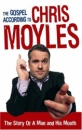 The Gospel According to Chris Moyles: The Story of a Man and His Mouth