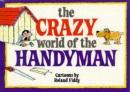 The Crazy World of the Handyman (Crazy World Ser)