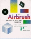 The Airbrush Painter's Pocket Palette: Practical, Visual Advice on How to Render Over 300 Effects and Textures (A Quarto book)