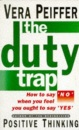The Duty Trap: How to Say No When You Feel You Ought to Say Yes