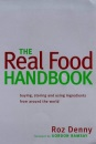 The Real Food Handbook: Buying, Storing and Using Ingredients from Around the World