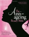The Anti-Ageing Beauty Bible: The Only Steps You Need to Look and Feel Gorgeous for Ever