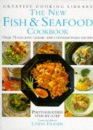 The New Fish and Seafood Cookbook: Over 75 Exciting Classic and Contemporary Recipes (Creative Cooking Library)