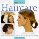 Haircare: The Complete Guide to Haircare and Styling (Instant Beauty)