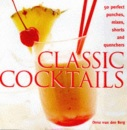 Classic Cocktails: 50 Perfect Punches, Mixes, Shorts and Quenches