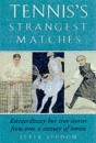 Tennis's Strangest Matches: Extraordinary But True Stories from Over a Century of Tennis
