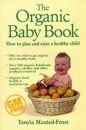 The Organic Baby Book : How to plan and raise a healthy child: The Essential Guide to Raising the Healthiest Infant of the New Millennium